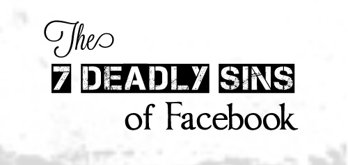 The Seven Deadly Sins of Facebook