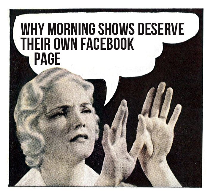Why Morning Shows Deserve Their Own Facebook Page